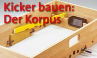 Kicker selber bauen: Der Korpus